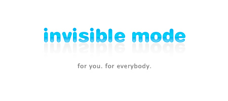 Invisible Mode. For you. For everybody.